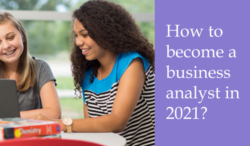 How to become a business analyst in 2021?
