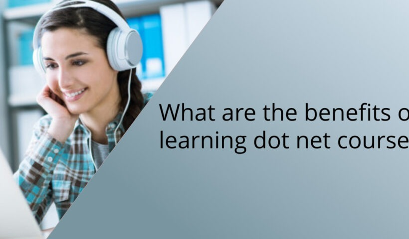 What are the benefits of learning dot net course?