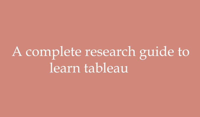 A complete research guide to learn tableau