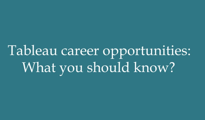 Tableau career opportunities: What you should know?